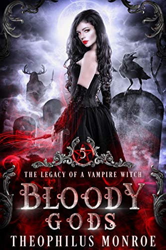 Bloody Gods: A Dark Urban Fantasy Story (The Legacy of a Vampire Witch Book 5)