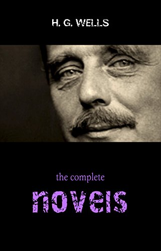 The Complete Novels of H. G. Wells (Over 55 Works: The Time Machine, The Island of Doctor Moreau, The Invisible Man, The War of the Worlds, The History … Polly, The War in the Air and many more!)