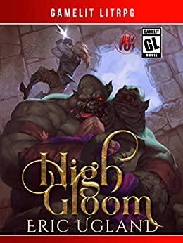 High Gloom: A LitRPG/GameLit Adventure (The Bad Guys Book 6)