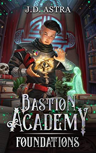 Foundations: A Cultivation Academy Series (Bastion Academy Book 1)