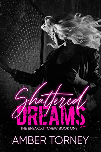 Shattered Dreams (The Breakout Crew Book 1)