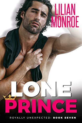 Lone Prince: An Accidental Pregnancy Romance (Royally Unexpected Book 7)