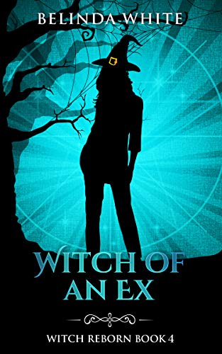 Witch of an Ex (Witch Reborn Book 4)