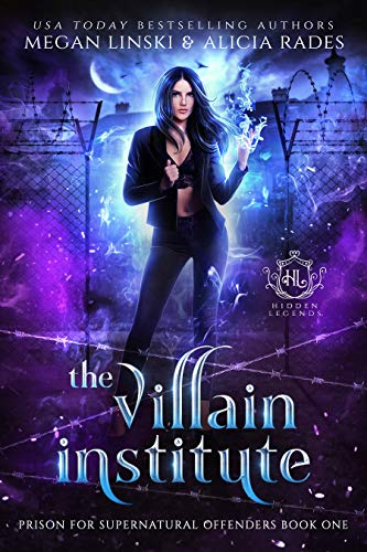 The Villain Institute: A Paranormal Penitentiary Fantasy Romance Series (Hidden Legends: Prison for Supernatural Offenders Book 1)