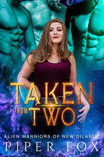 Taken From Two (Alien Warriors of New Dilaria Book 2)