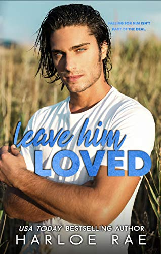 Leave Him Loved: A Swoony Small Town Romance