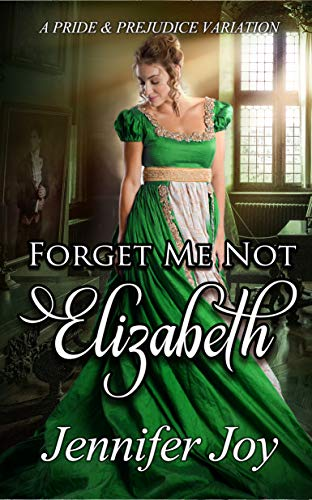 Forget Me Not, Elizabeth: A Pride & Prejudice Variation (Mysteries & Matrimony Book 4)