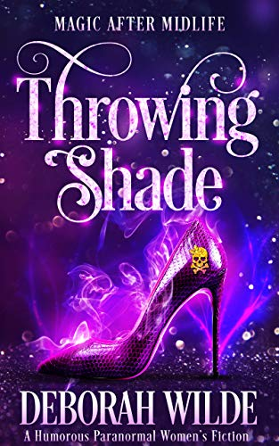 Throwing Shade: A Humorous Paranormal Women's Fiction (Magic After Midlife Book 1)