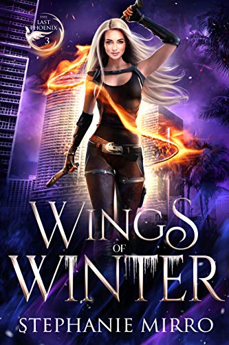 Wings of Winter: A Kickass Urban Fantasy With Romance (The Last Phoenix Book 3)