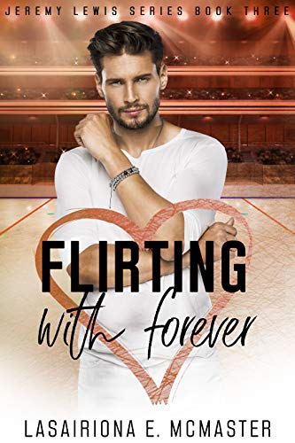 Flirting With Forever (The Jeremy Lewis Series Book 3)