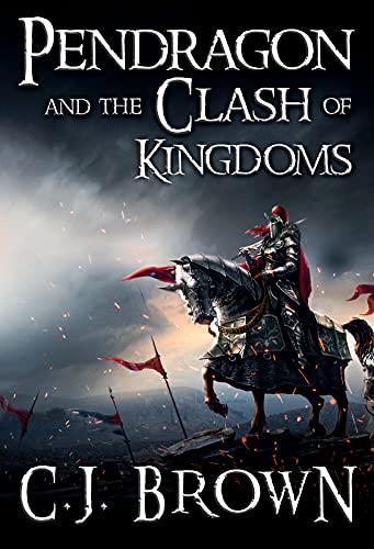 Pendragon and the Clash of Kingdoms (Pendragon Legend Book 4)