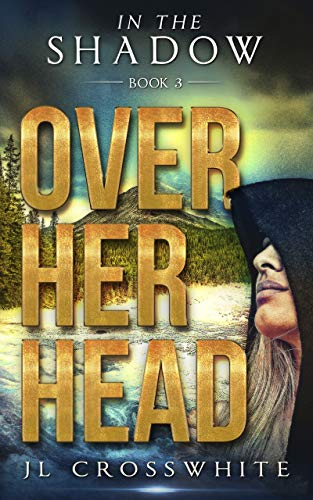 Over Her Head: In the Shadow Book 3, a Christian Romantic Suspense (In the Shadow, Christian Romantic Suspense)